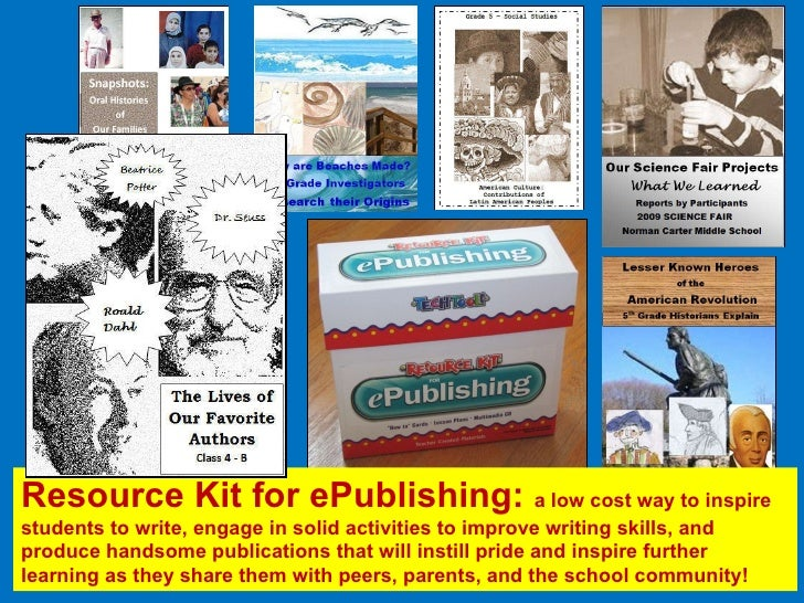 Resource Kit for ePublishing:  a low cost way to inspire students to write, engage in solid activities to improve writing ...