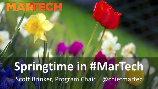 Springtime in #MarTech Scott Brinker, Program Chair @chiefmartec