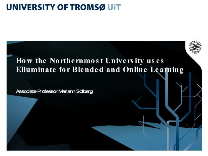 How the Northernmost University uses Elluminate for Blended and Online Learning  Associate Professor Mariann Solberg