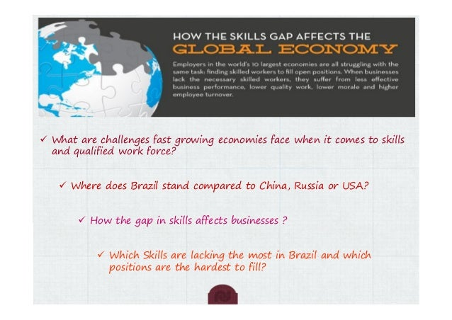  What are challenges fast growing economies face when it comes to skillsand qualified work force? Where does Brazil stan...