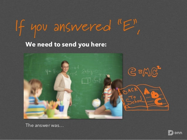 """If you answered """"E"""", We need to send you here:  The answer was…"""