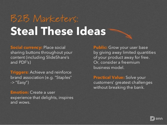 B2B Marketers:    Steal These Ideas Social currency: Place social sharing buttons throughout your content (including Sli...