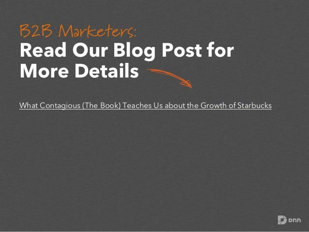 B2B Marketers:    Read Our Blog Post for More Details What Contagious (The Book) Teaches Us about the Growth of Starbuck...