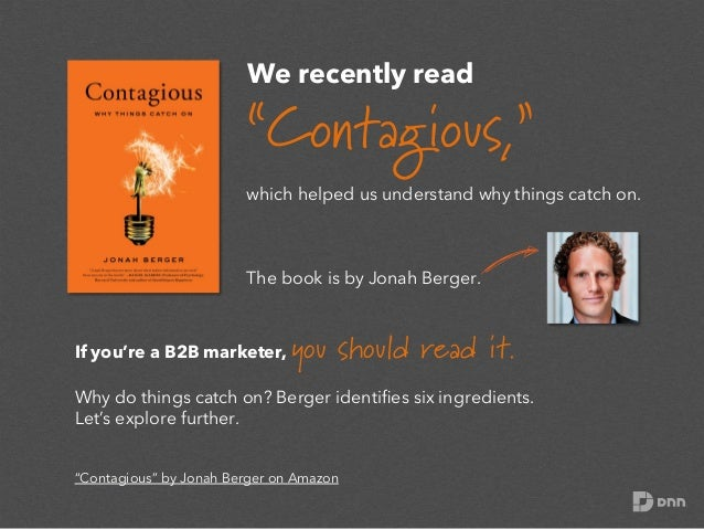 """We recently read  """"Contagious,"""" which helped us understand why things catch on.  The book is by Jonah Berger.  If you're a..."""