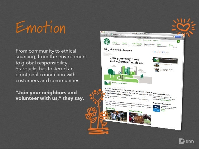 Emotion From community to ethical sourcing, from the environment to global responsibility, Starbucks has fostered an emoti...
