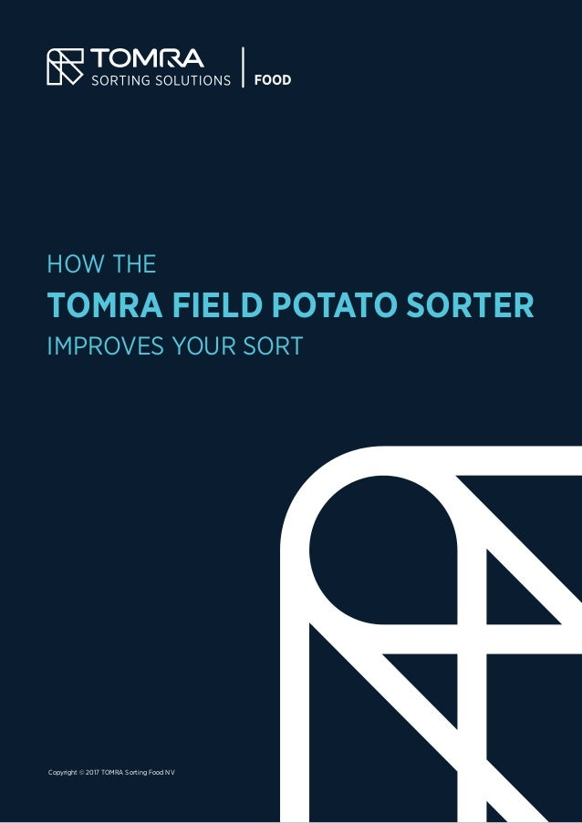 HOW THE TOMRA FIELD POTATO SORTER IMPROVES YOUR SORT Copyright © 2017 TOMRA Sorting Food NV