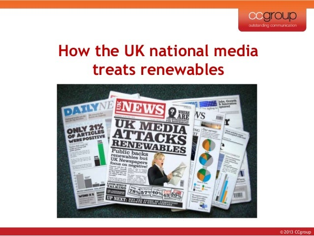 © 2013 CCgroup How to talk renewables so farmers and landowners listen How the UK national media treats renewables