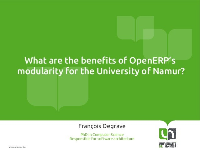 www.unamur.be What are the benefits of OpenERP's modularity for the University of Namur? François Degrave PhD in Computer ...