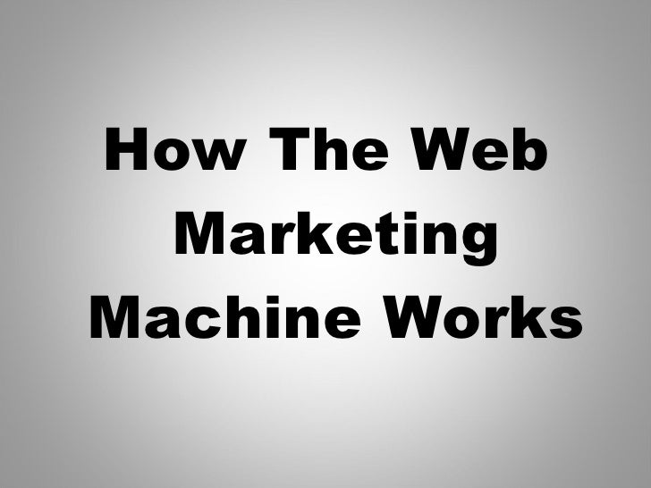How The Web  Marketing Machine Works