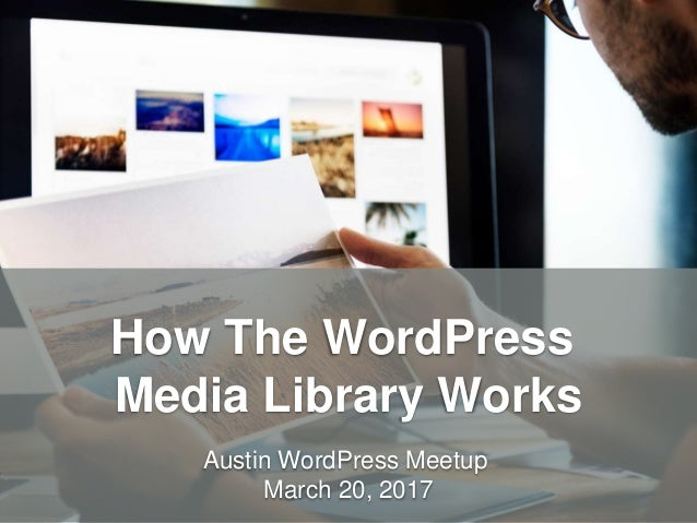 HandsOnWP.com @nick_batik@sandi_batik How The WordPress Media Library Works Austin WordPress Meetup March 20, 2017