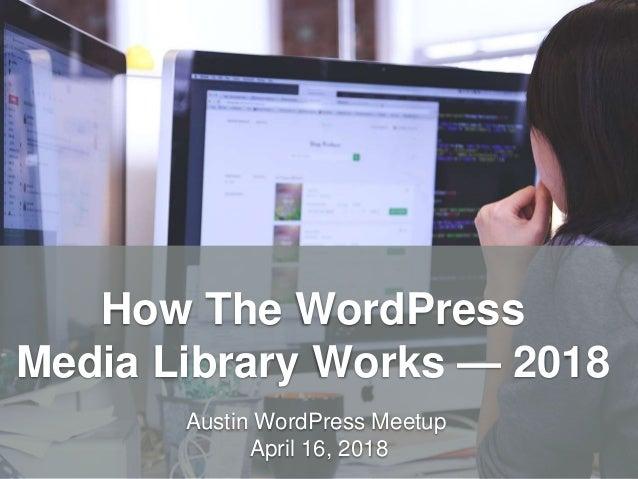 HandsOnWP.com @nick_batik@sandi_batik How The WordPress Media Library Works — 2018 Austin WordPress Meetup April 16, 2018