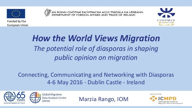 How the World Views Migration The potential role of diasporas in shaping public opinion on migration Connecting, Communica...