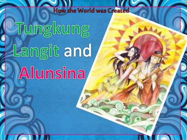 tungkung langit and alunsina essay Tungkung langit and alusina once of the stories about the creation of the world, which the old people of panay, especially to those living near to the mountain.