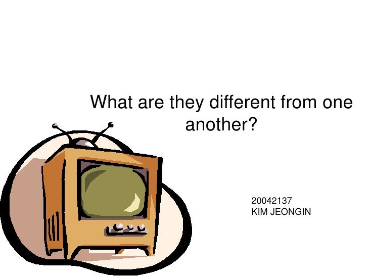 What are they different from one another? <br />20042137<br />KIM JEONGIN<br />
