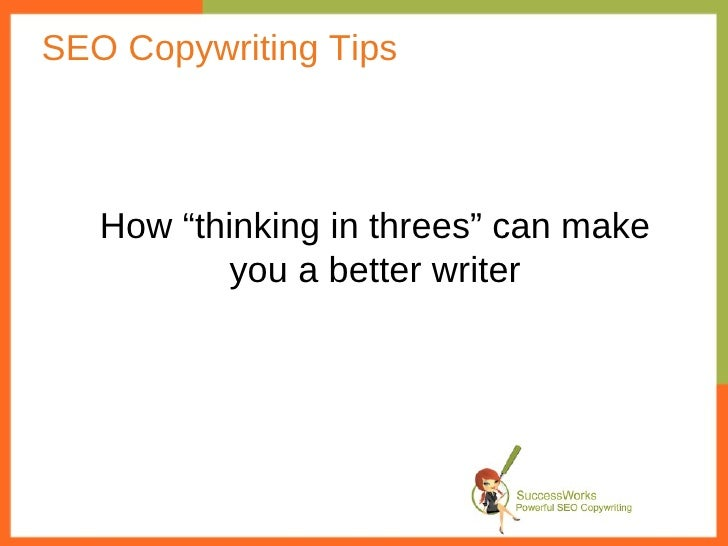 "SEO Copywriting Tips   How ""thinking in threes"" can make           you a better writer"