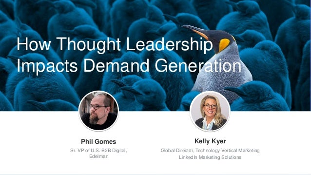 How Thought Leadership Impacts Demand Generation Jeff Weiner Chief Executive Officer Phil Gomes Sr. VP of U.S. B2B Digital...