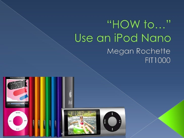 """HOW to…""Use an iPod Nano<br />Megan Rochette<br />FIT1000<br />"