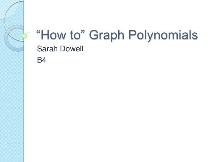 """""""How to"""" Graph Polynomials <br />Sarah Dowell<br />B4<br />"""