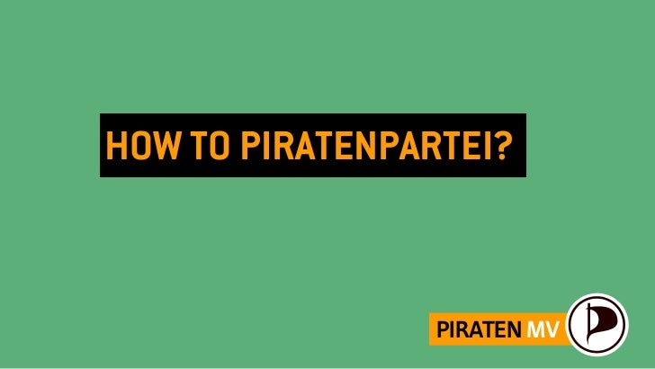 HOW TO PIRATENPARTEI?                PIRATEN MV