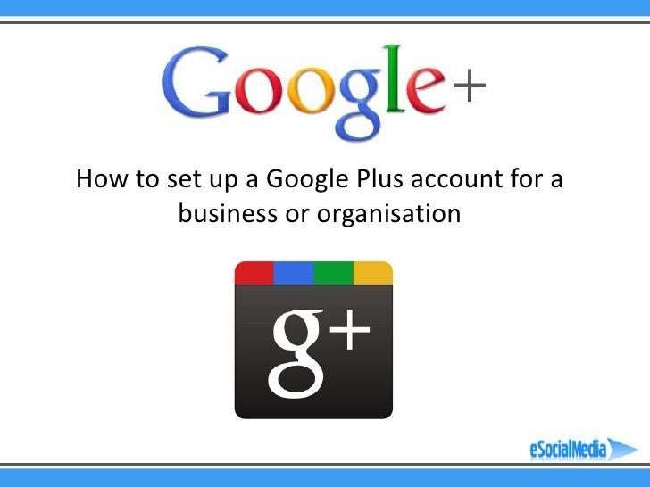 How to set up a Google Plus account for a        business or organisation