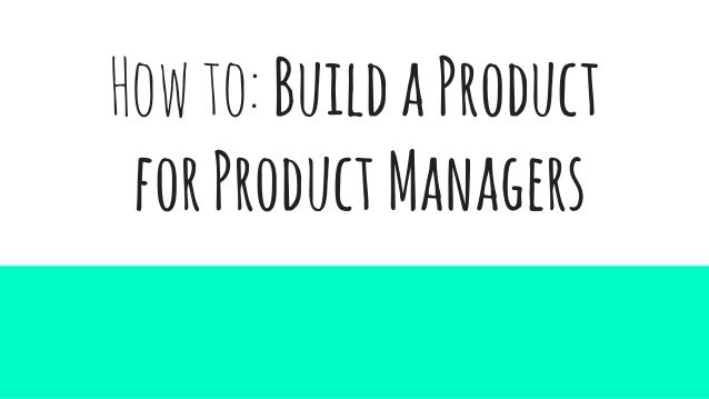 Howto:BuildaProduct forProductManagers