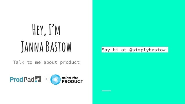 Hey,I'm JannaBastow Talk to me about product + Say hi at @simplybastow!
