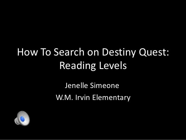 How To Search on Destiny Quest:        Reading Levels         Jenelle Simeone       W.M. Irvin Elementary