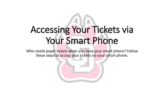 Accessing Your Tickets via Your Smart Phone Who needs paper tickets when you have your smart phone? Follow these steps to ...
