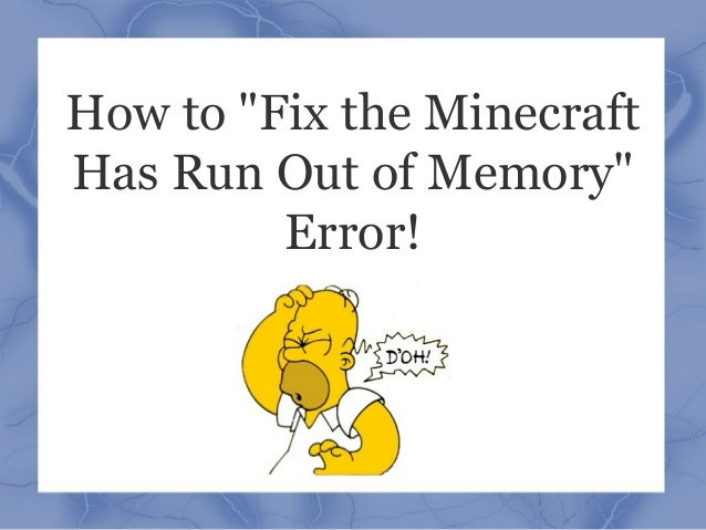 How to fix the minecraft has run out of memory- error