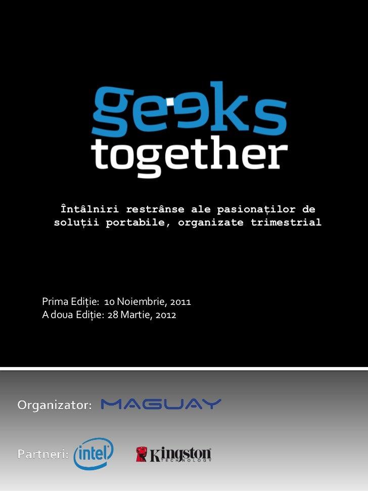 Întâlniri restrânse ale pasionaților de  soluții portabile, organizate trimestrialPrima Ediție: 10 Noiembrie, 2011A doua E...