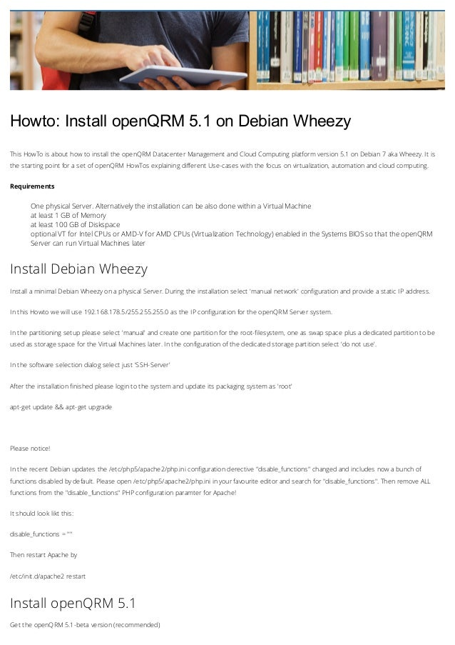 Howto:InstallopenQRM5.1onDebianWheezy This HowTo is about how to install the openQRM Datacenter Management and Cloud...