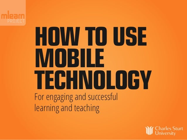 HOW TO USEMOBILETECHNOLOGYFor engaging and successfullearning and teaching