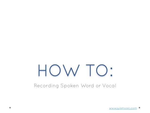 HOW TO: Recording Spoken Word or Vocal  www.jyismusic.com