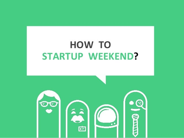 HOW TO STARTUP WEEKEND?