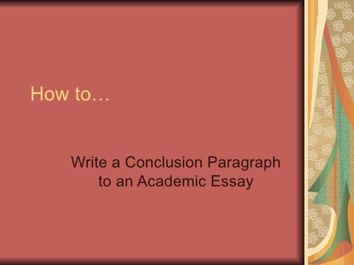 how to write a conclusion essay How-to essays, also known as process essays, are much like recipes they provide instruction for carrying out a procedure or task you can write a how-to essay about.