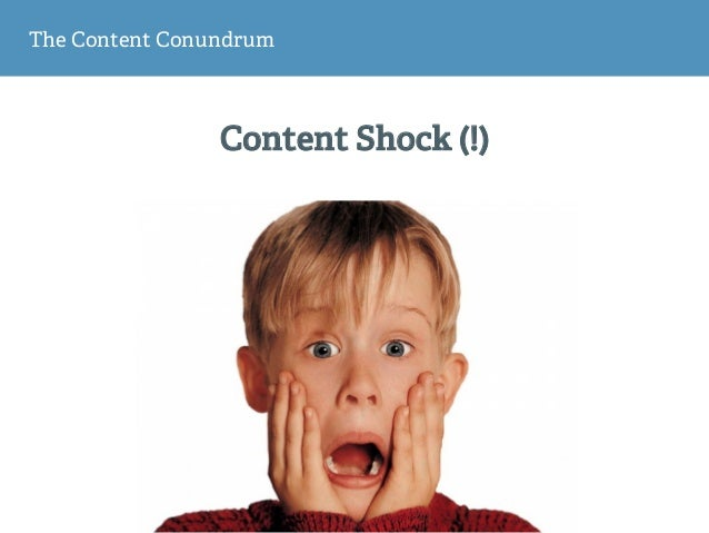 The Content Conundrum Content Shock (!)