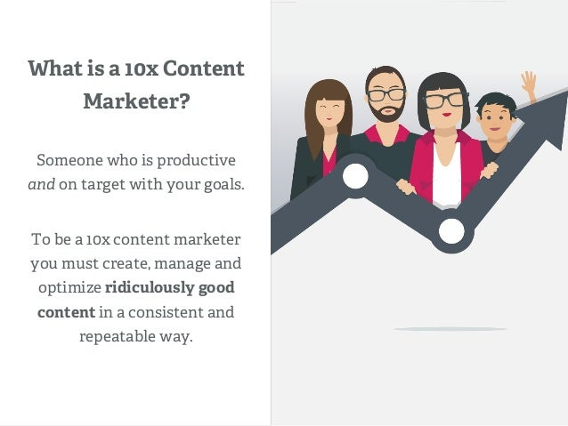 What is a 10x Content Marketer? Someone who is productive and on target with your goals. To be a 10x content marketer you ...
