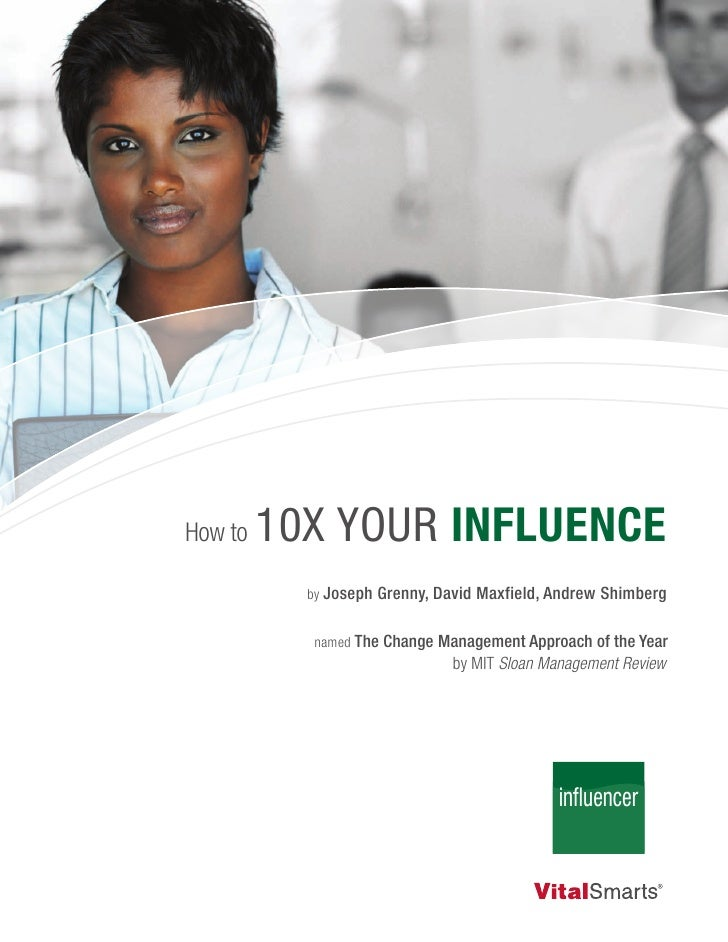How to   10X Your Influence            by Joseph   Grenny, David Maxfield, Andrew Shimberg             named The Change Ma...