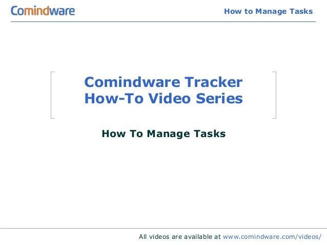 How to Manage TasksComindware TrackerHow-To Video Series  How To Manage Tasks       All videos are available at www.comind...