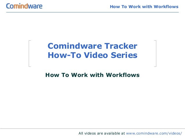 How To Work with WorkflowsComindware TrackerHow-To Video SeriesHow To Work with Workflows         All videos are available...
