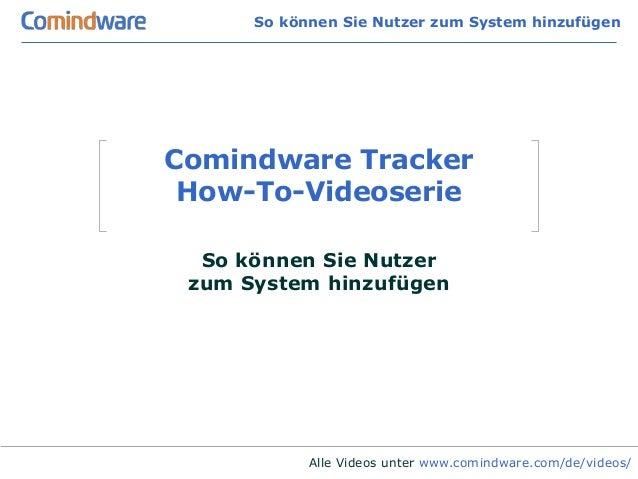 So können Sie Nutzer zum System hinzufügenComindware Tracker How-To-Videoserie  So können Sie Nutzer zum System hinzufügen...