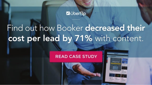 FindouthowBookerdecreasedtheir costperleadby71% withcontent. READCASESTUDY