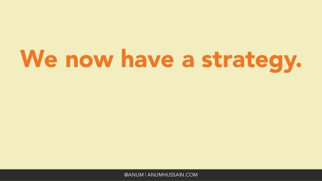 We now have a strategy.  @ANUM | ANUMHUSSAIN.COM