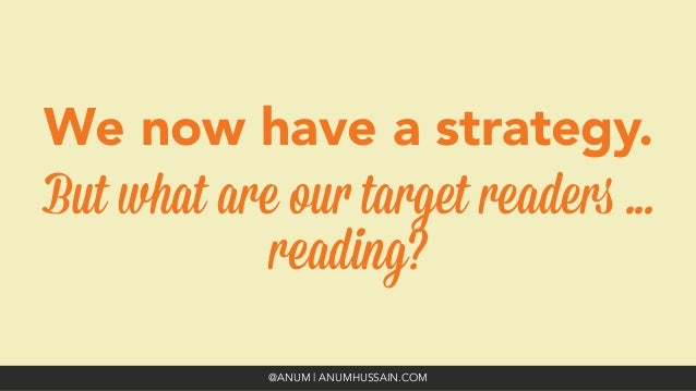 We now have a strategy.  But what are our target readers ... reading? @ANUM | ANUMHUSSAIN.COM