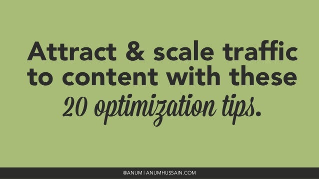 Attract & scale traffic to content with these  20 optimization tips. @ANUM | ANUMHUSSAIN.COM