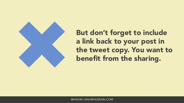 @ANUM | ANUMHUSSAIN.COM But don't forget to include a link back to your post in the tweet copy. You want to benefit from th...
