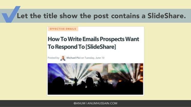 @ANUM | ANUMHUSSAIN.COM Let the title show the post contains a SlideShare.