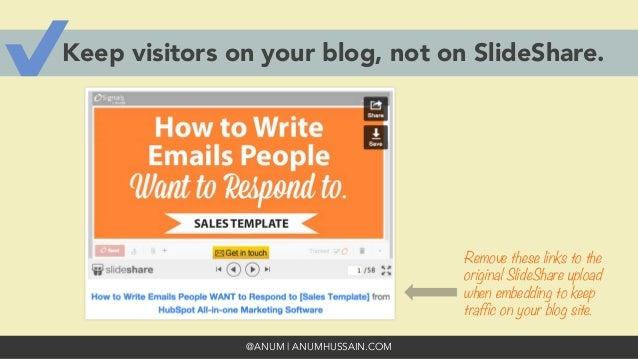 @ANUM | ANUMHUSSAIN.COM Keep visitors on your blog, not on SlideShare. Remove these links to the original SlideShare uploa...