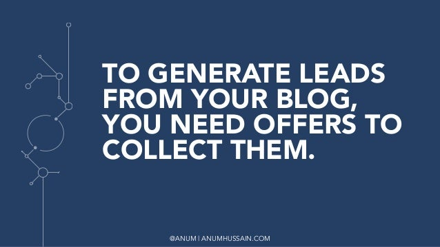 @ANUM   ANUMHUSSAIN.COM TO GENERATE LEADS FROM YOUR BLOG, YOU NEED OFFERS TO COLLECT THEM.