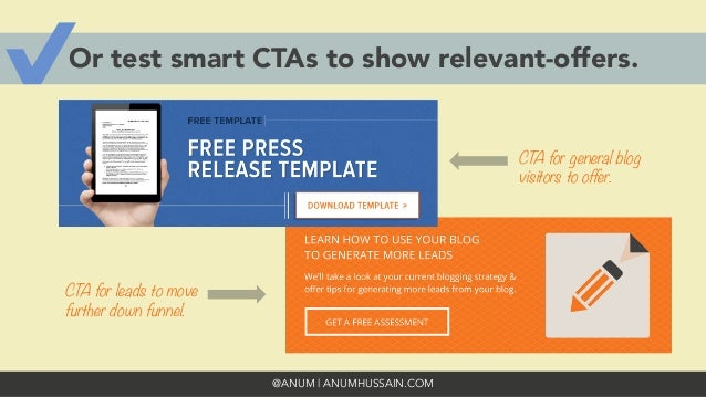 @ANUM | ANUMHUSSAIN.COM Or test smart CTAs to show relevant-offers. CTA for general blog visitors to offer. CTA for leads ...